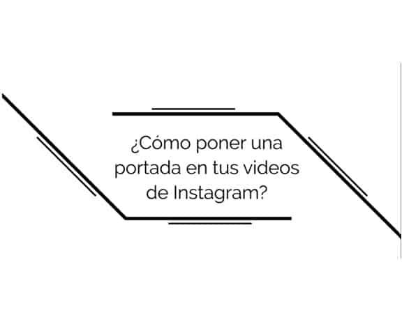 ¿Cómo poner una portada en tus vídeos de Instagram?