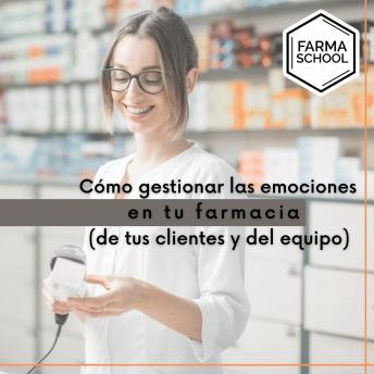 Cómo gestionar las emociones en tu farmacia (de tus clientes y del equipo)